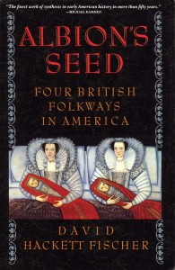 Albion's Seed: Four British Folkways in America, by David Hackett Fischer.